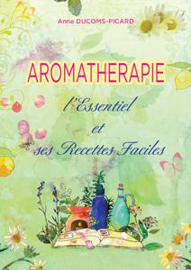 Image de Aromathérapie, l'Essentiel et ses Recettes Faciles