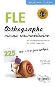 Image de FLE. Orthographe. 225 exercices et jeux corrigés. Niveau intermédiaire. Avec fichiers audio