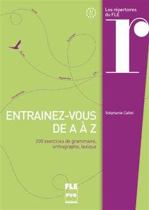 Image de Entraînez-vous de A à Z : 200 exercices de grammaire, orthographe, lexique : A1-C1
