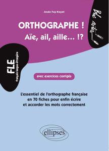 Image de FLE. L'essentiel de l'orthographe en 70 fiches avec exercices corrigés (niveau 2)