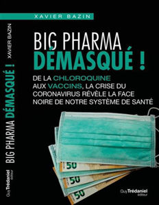 Image de Big Pharma démasqué ! : de la chloroquine aux vaccins, la crise du coronavirus révèle la face noire de notre système de santé