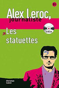 Image de Alex Leroc, journaliste - Les statuettes (DELF B1 avec CD)