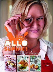 Image de Allô Sophie ! : recettes, astuces & déco de Sophie