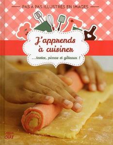 Image de J'apprends à cuisiner... : tartes, pizzas et gâteaux ! : pas à pas illustrés en images