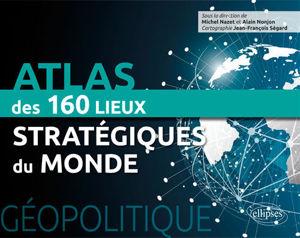 Image de Atlas des 160 lieux stratégiques du monde (Géopolitique)