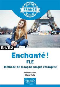 Image de Enchanté ! - FLE – Méthode de français langue étrangère – B1/B2