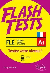 Image de FLE niveau A1, flash tests : testez votre niveau de français ! : vocabulaire, grammaire, conjugaison, culture