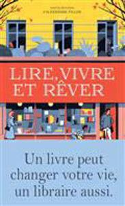 Image de Lire, vivre et rêver : un livre peut changer votre vie, un libraire aussi