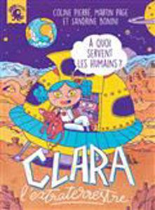 Image de Clara l'extraterrestre - A quoi servent les humains ?