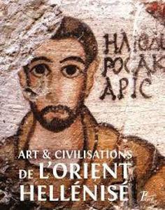 Image de Art et civilisations de l'Orient hellénisé : rencontres et échanges culturels d'Alexandre aux Sassanides : hommage à Daniel Schlumberger
