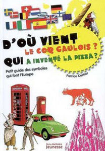 Image de D'où vient le coq gaulois ? Qui a inventé la pizza? - Petit guide des symboles qui font l'Europe