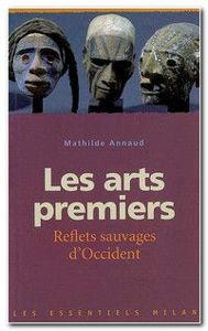 Image de Les arts premiers - Reflets sauvages d'Occident