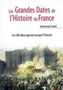 Image de Les grandes dates de l'histoire de France : les 500 dates qui ont marqué l'histoire