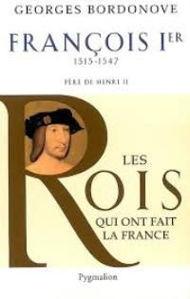 Image de François Ier 1515-1547, Les Rois qui ont fait la France
