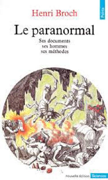 Image de Le paranormal. Ses documents, ses hommes, ses méthodes.