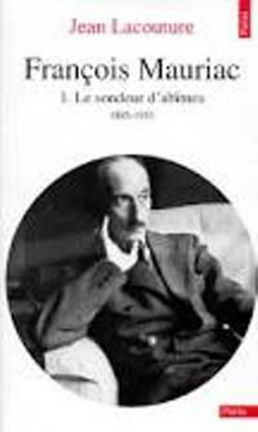 Image de François Mauriac.1. Le sondeur d'abîmes.1885-1933