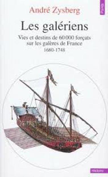 Image de Les galériens. Vies et destins de 60.000 forçats sur les galères de France 1680-1748
