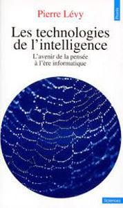 Image de Les technologies de l'intelligence. L'avenir de la pensée à l'ère informatique