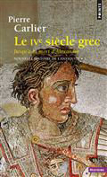 Image de Le IVème siècle grec, jusqu'à la mort d'Alexandre.