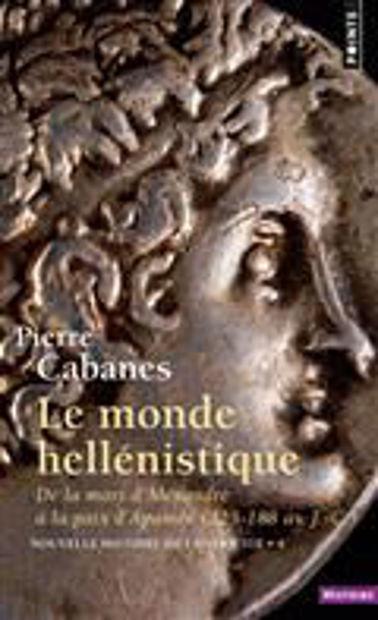 Image de Le monde hellénistique de la mort d'Alexandre à la paix d'Apamée. 323-188