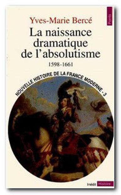 Image de La naissance dramatique de l'absolutisme 1598 -1661
