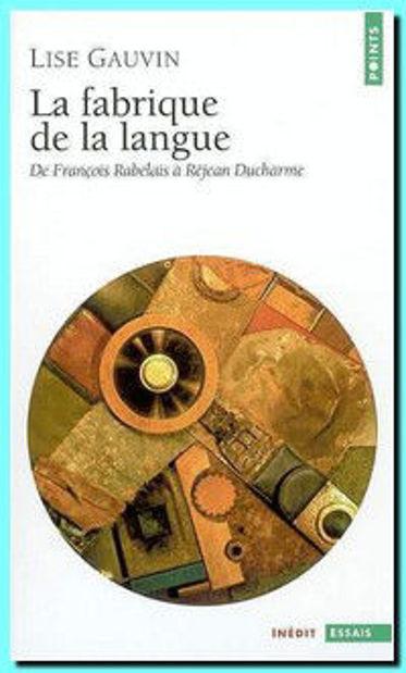 Image de La fabrique de la langue : de François Rabelais à Réjean Ducharme