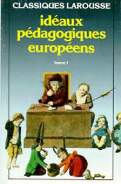 Image de Idéaux pédagogiques européens.Tome 1