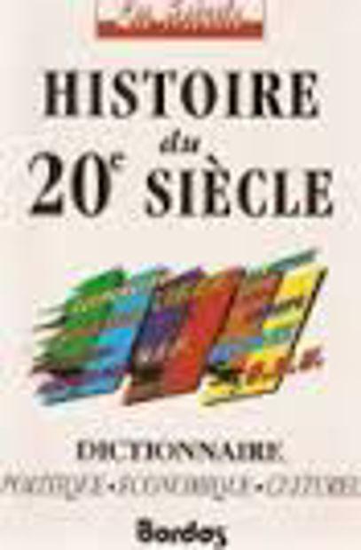 Image de Histoire du XXème siècle. Dictionnaire politique, économique, culturel