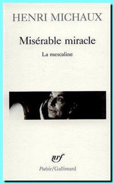 Image de Misérable miracle : la mescaline : avec quarante-huit dessins et documents manuscrits originaux de l'auteur