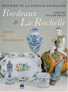 Image de Histoire de la faïence française - Bordeaux & La Rochelle