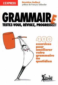 Image de Grammaire : testez-vous, révisez, progressez ! : 400 exercices pour améliorer votre grammaire au quotidien