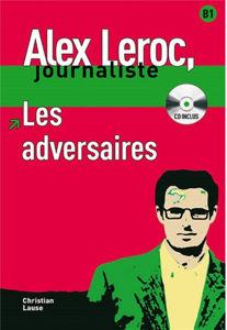 Image de Alex Leroc, journaliste - Les adversaires (DELF B1 avec CD)