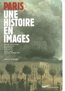 Image de Paris, une histoire en images: architecture, économie, culture, société... 2.000 ans de vie urbaine